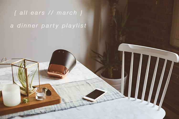 all ears // march + the perfect playlist for a dinner party or housewarming party #AetherCone